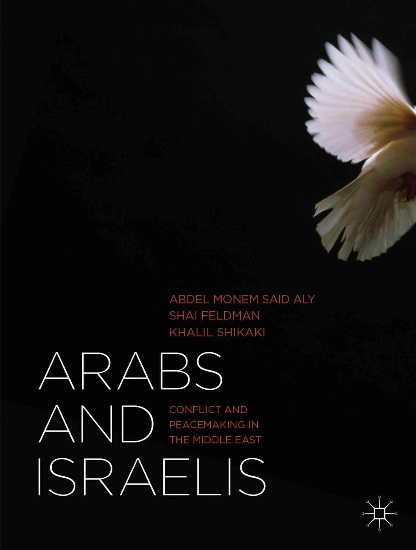 Arabs and Israelis By Feldman, Shai/ Said Aly, Abdel Monem/ Shikaki, Khalil